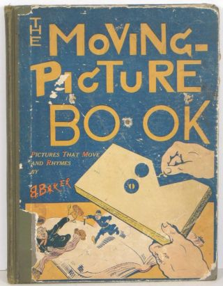 The Moving Picture Book. Pictures that Move and Rhymes. Alfred Zantzinger Baker