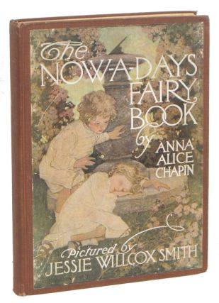 The Now-A-Days Fairy Book. JESSIE WILLCOX SMITH, Anna Alice Chapin.