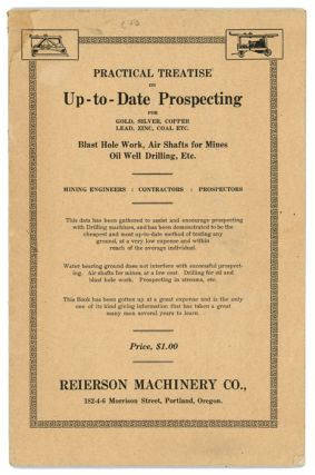 Practical Treatise on Up-to-Date Prospecting for Gold, Silver, Copper, Lead, Zinc, Coal, etc. Blast Hole Work, Air Shafts for Mines Oil Well Drilling, etc.