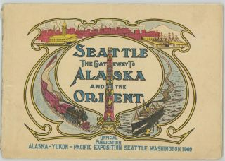 Seattle, The Gateway to Alaska and the Orient. Alaska - Yukon - Pacific Exposition. UNITED...