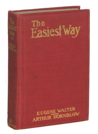 The Easiest Way. DRAMA NOVELIZATION, Eugene Walter, Arthur Hornblow
