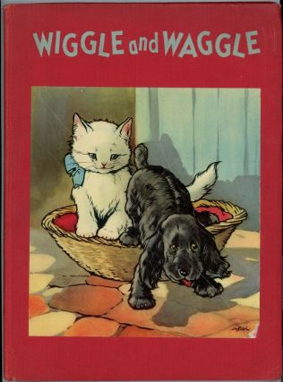 Wiggle and Waggle the Story of The Cuddley Kitten and Pedigreed Pub. Ethel M. Rice.