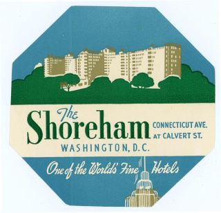 The Shoreham Connecticut Ave. at Calvert St. Washington, D.C. One of the World's Fine Hotels. ...