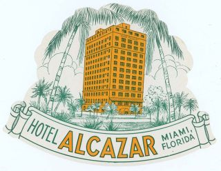 Hotel Alcazar Miami, Florida. [LUGGAGE LABEL]. FLORIDA MIAMI