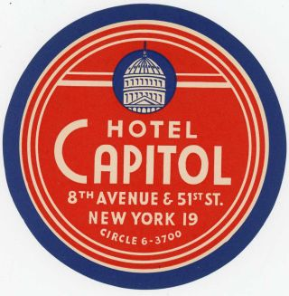 Hotel Capitol 8th Avenue & 51st St. New York 19 Circle 6-3700. [LUGGAGE LABEL]. UNITED STATES -...