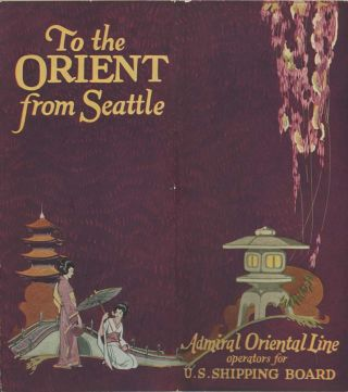 To the Orient from Seattle. Admiral Oriental Line operators for U.S. Shipping Board. Fastest Time Seattle to Japan China and the Philippines.