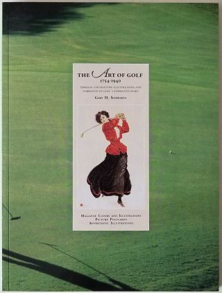 The Art of Golf 1754-1940: Timeless, enchanting illustrations and narrative of golf's formative years. GOLF, Gary H. Schwartz.