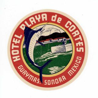 Hotel Playa de Cortes. Guaymas, Sonora Mexico. [LUGGAGE LABEL]. MEXICO / FISHING