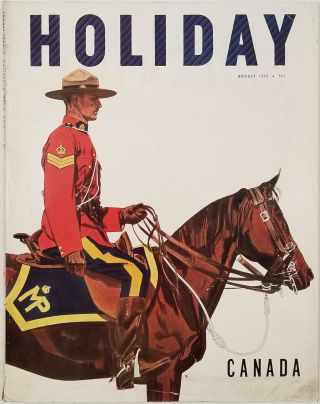 Holiday Magazine. August 1949. CANADA MOUNTIES - LOS ANGELES - LE CORBUSIER, Ludwig Bemelmans