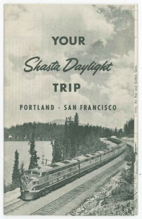 Your Shasta Daylight Trip Portland to San Francisco. SOUTHERN PACIFIC
