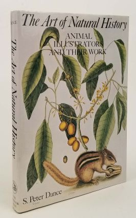 The Art of Natural History. Animal Illustrators and their Work. NATURAL HISTORY, S. Peter Dance