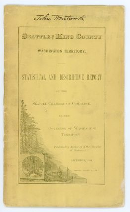 Seattle & King County. Washington Territory. Statistical and Descriptive Report of the Seattle Chamber of Commerce to the Governor of Washington Territory.