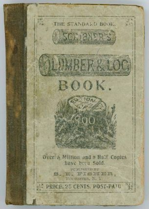 Scribner's Enlarged Lumber and Log Book 1900. For Ship and Boat Builders, Lumber Merchants, Saw-Mill Men, Farmers Mechanics.