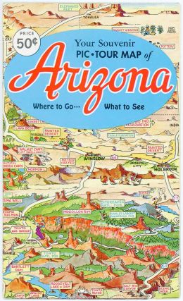 A Pic Tour Map of Arizona. (Cover title: Your Souvenir Pic-Tour Map of Arizona . Where to Go. What to See.)