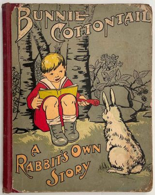 Bunnie Cottontail. A Rabbit's Own Story.